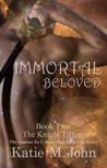 Immortal Beloved by Katie M. John