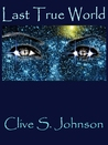 Last True World by Clive S. Johnson