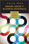 Making Sense of Business Reference: A Guide for Librarians and Research Professionals
