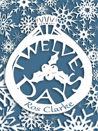 Twelve Days by Ros Clarke