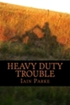 Heavy Duty Trouble by Iain Parke