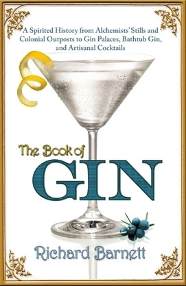 The Book of Gin: A Spirited World History from Alchemists' Stills and Colonial Outposts to Gin Palaces, Bathtub Gin, and Artisanal Cocktails