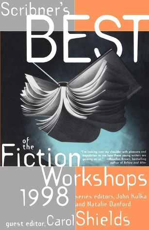 Scribners Best of the Fiction Workshops 1998 by Carol Shields