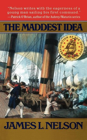 The Maddest Idea by James L. Nelson