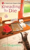 Kneading to Die by Liz Mugavero