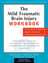 The Mild Traumatic Brain Injury Workbook: Your Program for Regaining Cognitive Function and Overcoming Emotional Pain