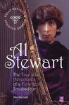 Al Stewart: True Life Adventures of a Folk Rock Troubadour: Fully Revised and Updated