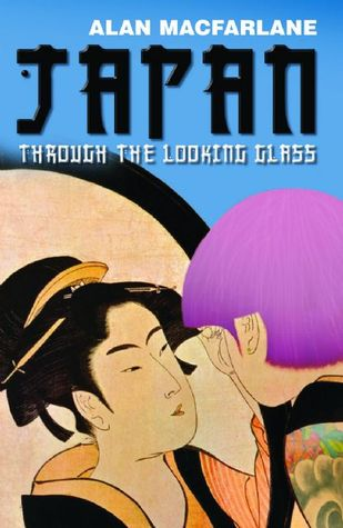 Japan Through the Looking Glass by Alan Macfarlane