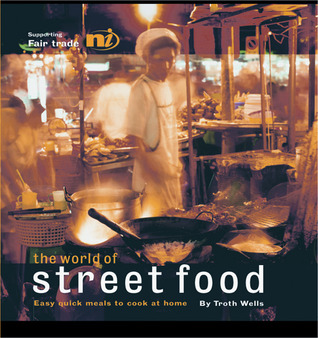 The World of Street Food by Troth Wells