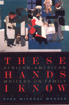 These Hands I Know: African-American Writers on Family