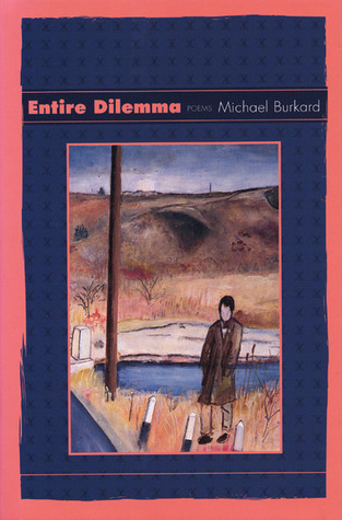 Entire Dilemma by Michael Burkard