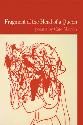 Fragment of the Head of a Queen by Cate Marvin