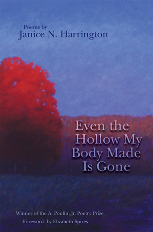 Even the Hollow My Body Made Is Gone by Janice N. Harrington
