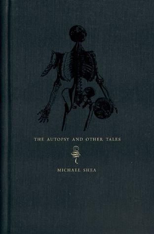 The Autopsy and Other Tales by Michael   Shea