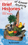 Brief Histories of Almost Anything: 50 Savvy Slices of our Global Past