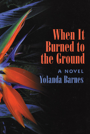 When It Burned to the Ground by Yolanda Barnes