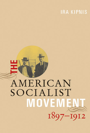 The American Socialist Movement 1897-1912 by Ira Kipnis