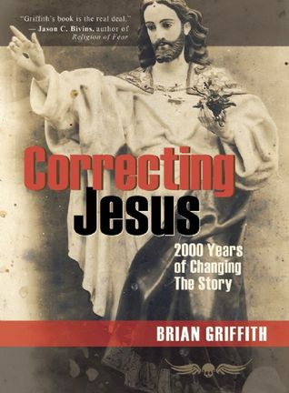 Correcting Jesus: 2000 Years of Changing the Story