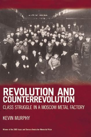 Revolution and Counterrevolution: Class Struggle in a Moscow Metal Factory