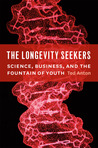 The Longevity Seekers: Science, Business, and the Fountain of Youth
