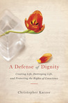 A Defense of Dignity: Creating Life, Destroying Life, and Protecting the Rights of Conscience