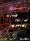 A Good Kind of Knowing by Kathy Lynn Harris