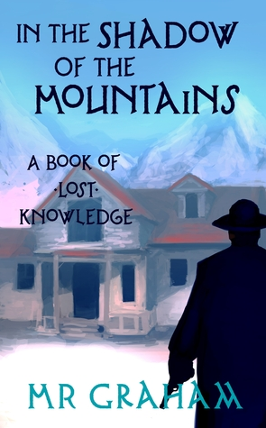 In the Shadow of the Mountains by M.R. Graham