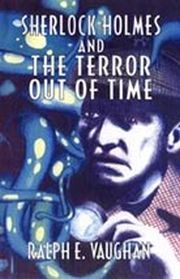 Sherlock Holmes and the Terror Out of Time