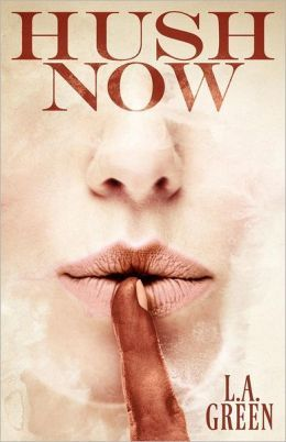 Hush Now by L.A. Green