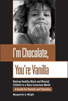 I'm Chocolate, You're Vanilla by Marguerite A. Wright