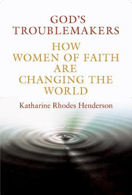 God's Troublemakers by Katharine Rhodes Henderson