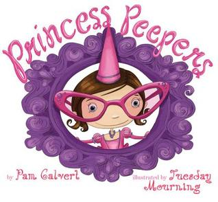 Princess Peepers by Pam Calvert