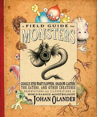 Field Guide to Monsters, A: Googly-Eyed Wart Floppers, Shadow-Casters, Toe-Eaters, and Other Creatures