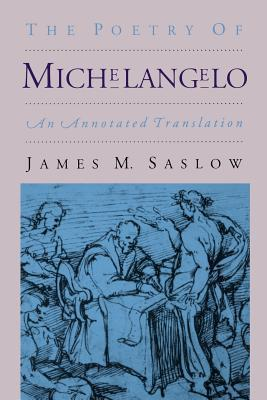The Poetry of Michelangelo by James M. Saslow