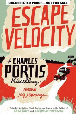 Read online Escape Velocity: A Charles Portis Miscellany PDB