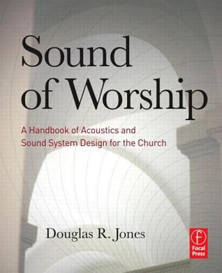 Sound of Worship: A Handbook of Acoustics and Sound System Design for the Church