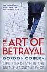 The Art Of Betrayal: Life And Death In The British Secret Service