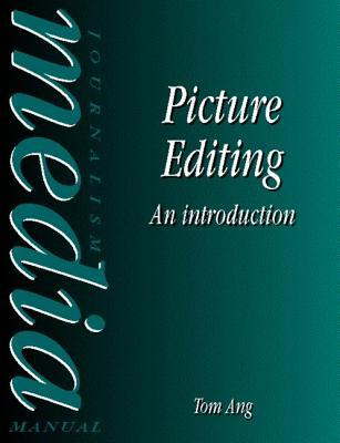 Picture Editing: An Introduction Tom Ang