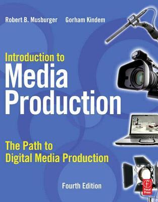 Introduction to Media Production by Robert B. Musburger