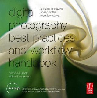 Download for free Digital Photography Best Practices and Workflow Handbook: A Guide to Staying Ahead of the Workflow Curve MOBI by Patricia Russotti, Richard Anderson