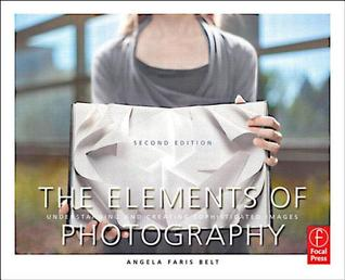The Elements of Photography by Angela Faris Belt