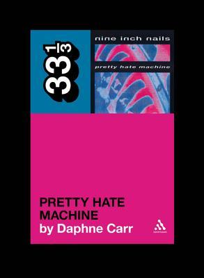 Pretty Hate Machine by Daphne Carr