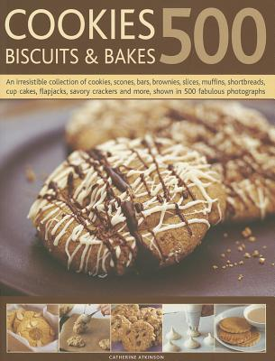 500 Cookies, Biscuits & Bakes: An Irresistible Collection of Cookies, Scones, Bars, Brownies, Slices, Muffins, Shortbreads, Cup Cakes, Flapjacks, Crackers and More, Shown in 500 Fabulous Photographs