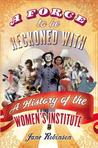 Force to Be Reckoned with: The History of the Women's Institute