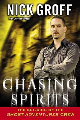 """Chasing Spirits: The Building of the """"Ghost Adventures"""" Crew"""