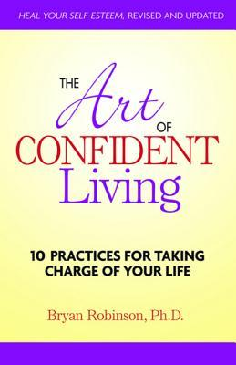 The Art of Confident Living: 10 Practices for Taking Charge of Your Life