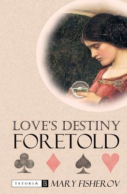Love's Destiny Foretold by Mary Fisherov