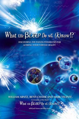 What the Bleep Do We Know!? by William Arntz