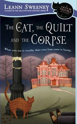 The Cat, the Quilt and the Corpse: A Cats in Trouble Mystery