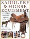 Saddlery & Horse Equipment: The Complete Illustrated Guide to Riding Tack